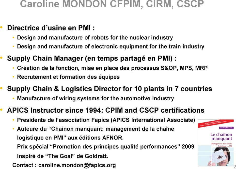 countries Manufacture of wiring systems for the automotive industry APICS Instructor since 1994: CPIM and CSCP certifications Presidente de l association Fapics (APICS International Associate)
