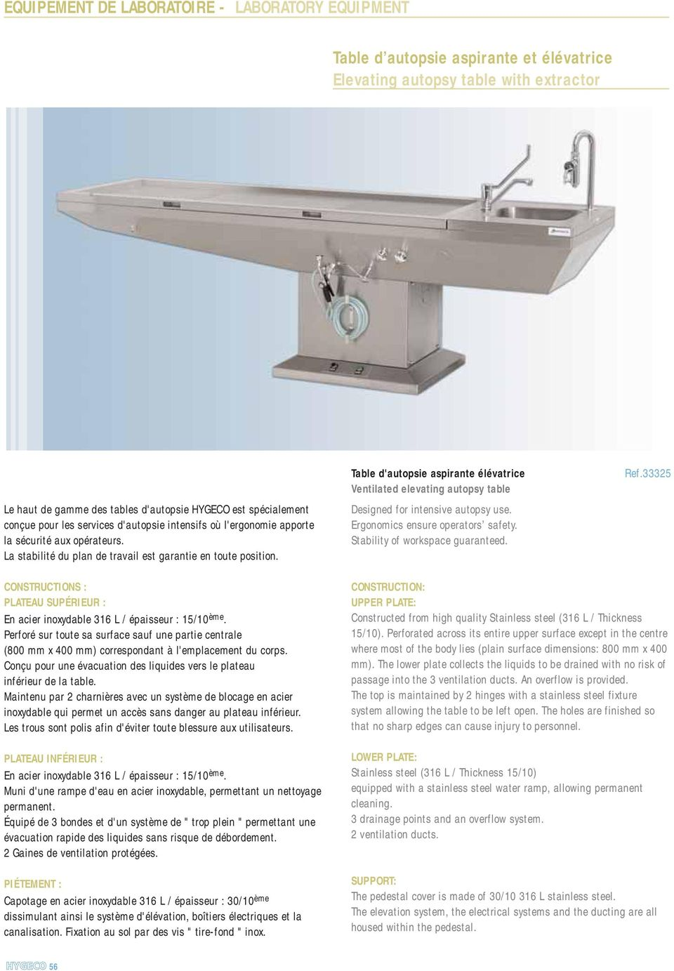 Table d'autopsie aspirante élévatrice Ventilated elevating autopsy table Designed for intensive autopsy use. Ergonomics ensure operators safety. Stability of workspace guaranteed. Ref.