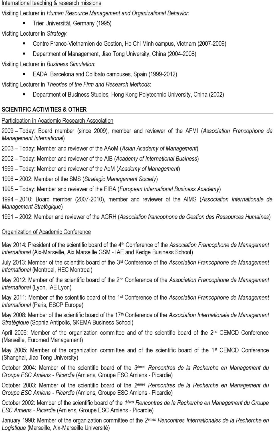 Collbato campuses, Spain (1999-2012) Visiting Lecturer in Theories of the Firm and Research Methods: Department of Business Studies, Hong Kong Polytechnic University, China (2002) SCIENTIFIC