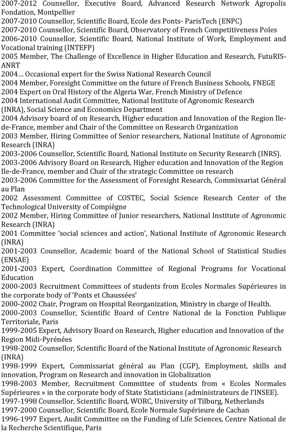 Challenge of Excellence in Higher Education and Research, FutuRIS- ANRT 2004 Occasional expert for the Swiss National Research Council 2004 Member, Foresight Committee on the future of French