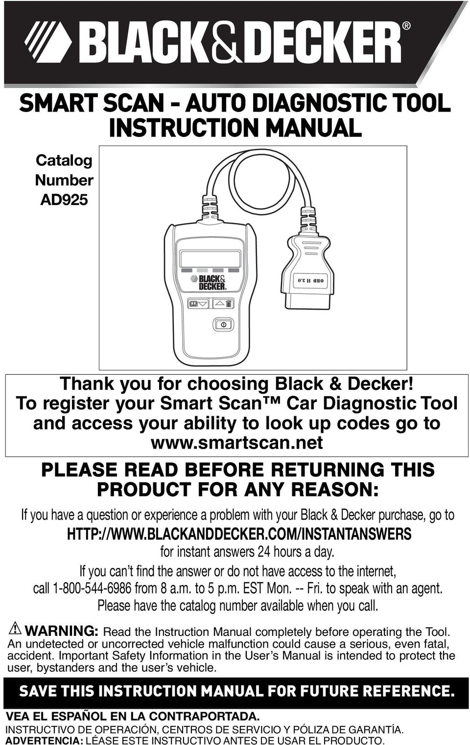 net PLEASE READ BEFORE RETURNNG THS PRODUCT FOR ANY REASON: f you have a question or experience a problem with your Black & Decker purchase, go to HTTP://WWW.BLACKANDDECKER.