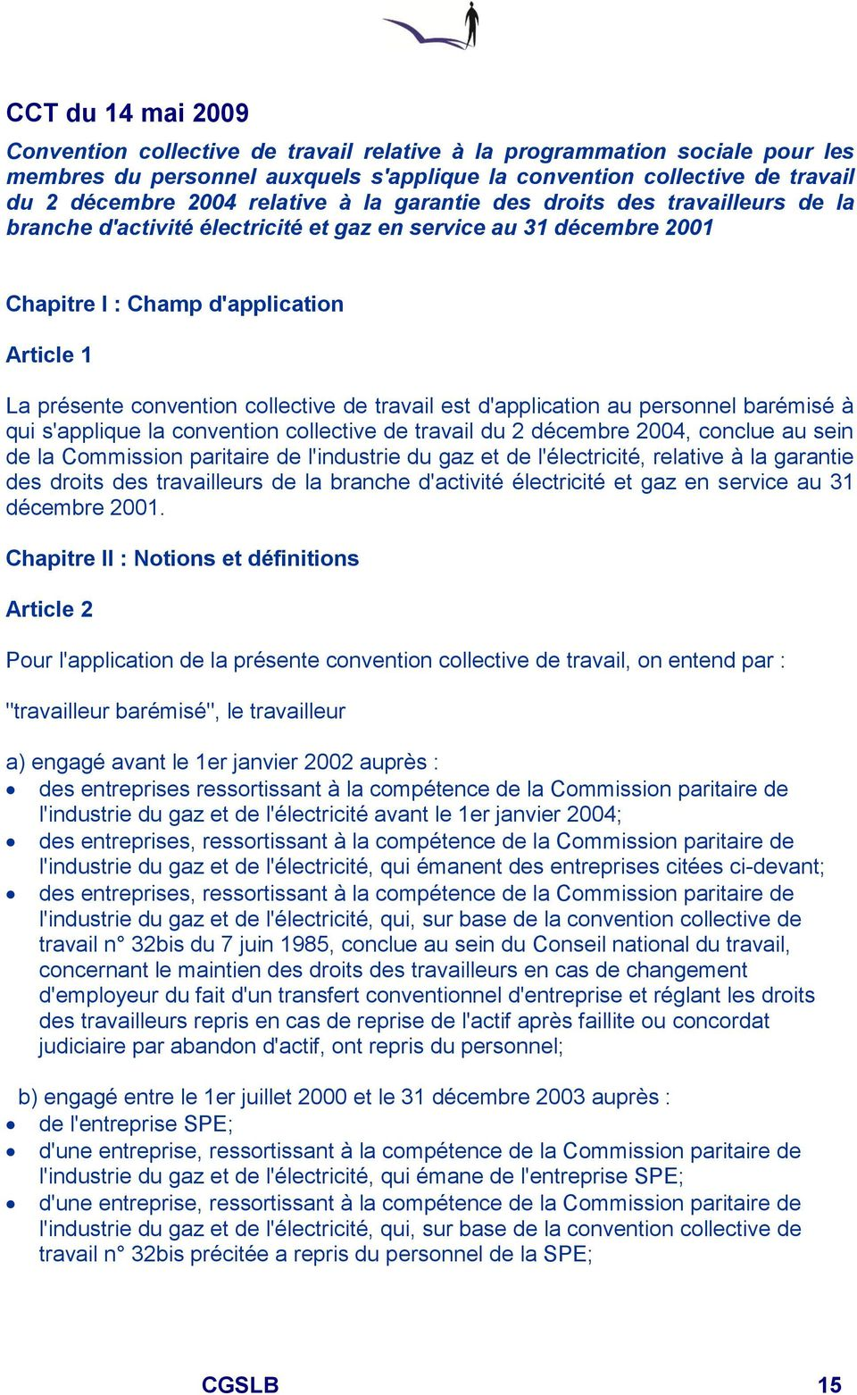 collective de travail est d'application au personnel barémisé à qui s'applique la convention collective de travail du 2 décembre 2004, conclue au sein de la Commission paritaire de l'industrie du gaz