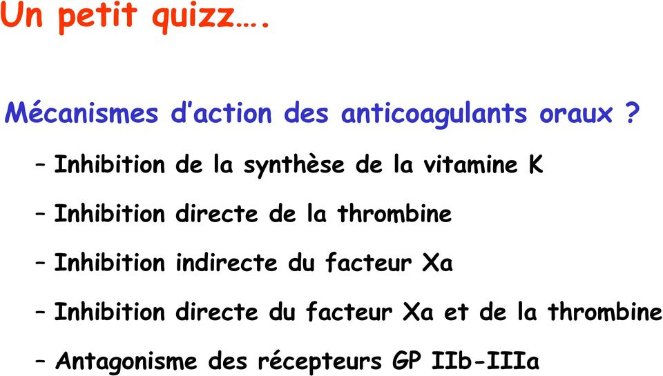 la thrombine Inhibition indirecte du facteur Xa Inhibition directe