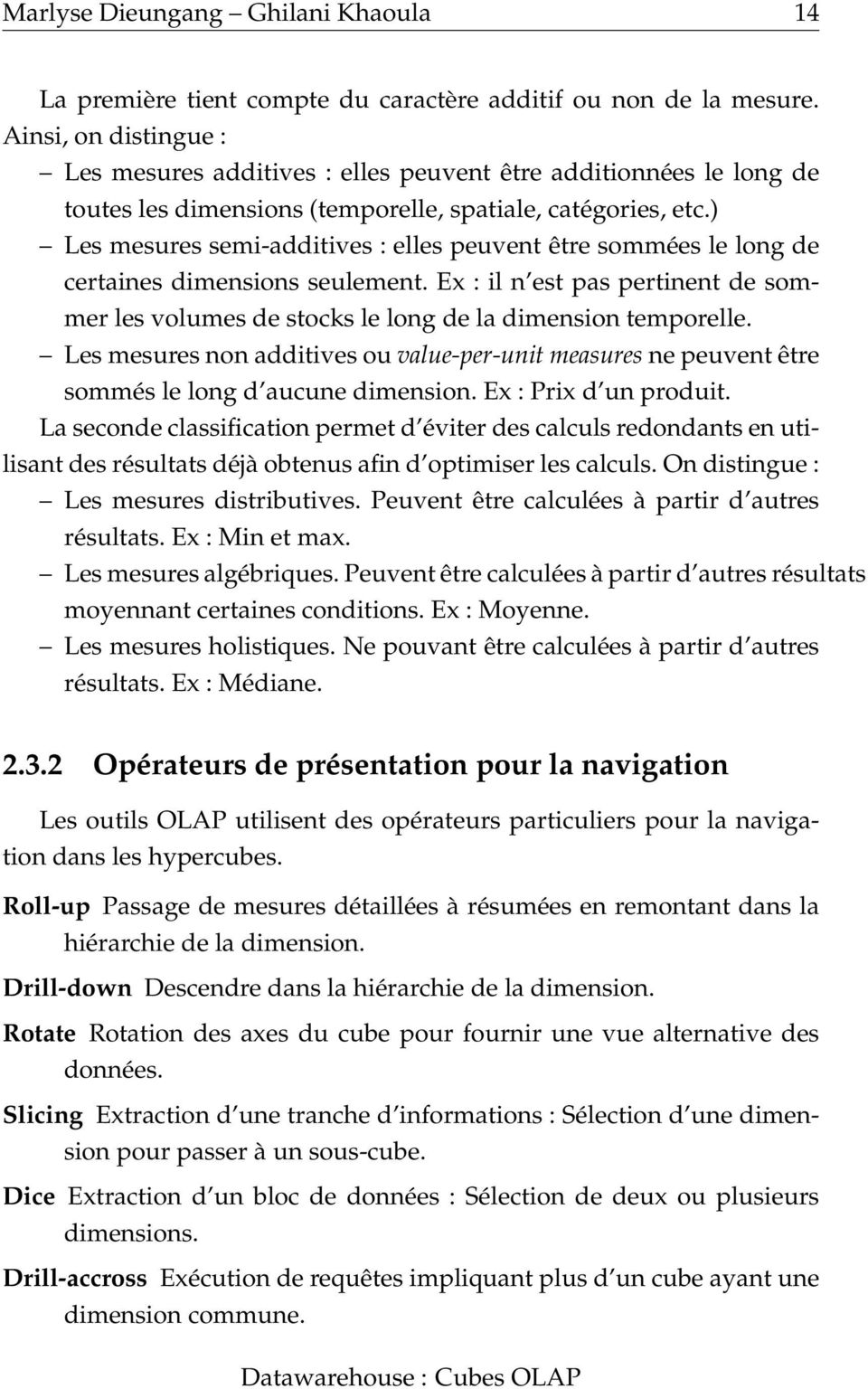 ) Les mesures semi-additives : elles peuvent être sommées le long de certaines dimensions seulement. Ex : il n est pas pertinent de sommer les volumes de stocks le long de la dimension temporelle.
