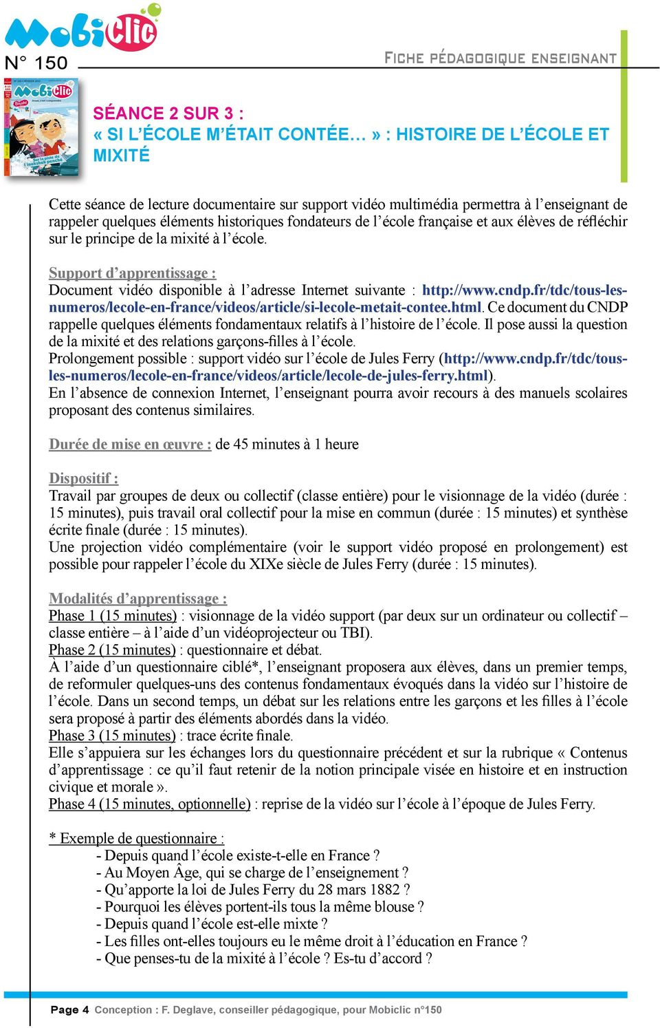 Support d apprentissage : Document vidéo disponible à l adresse Internet suivante : http://www.cndp.fr/tdc/tous-lesnumeros/lecole-en-france/videos/article/si-lecole-metait-contee.html.