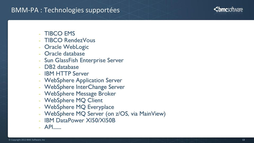 InterChange Server - WebSphere Message Broker - WebSphere MQ Client - WebSphere MQ Everyplace - WebSphere