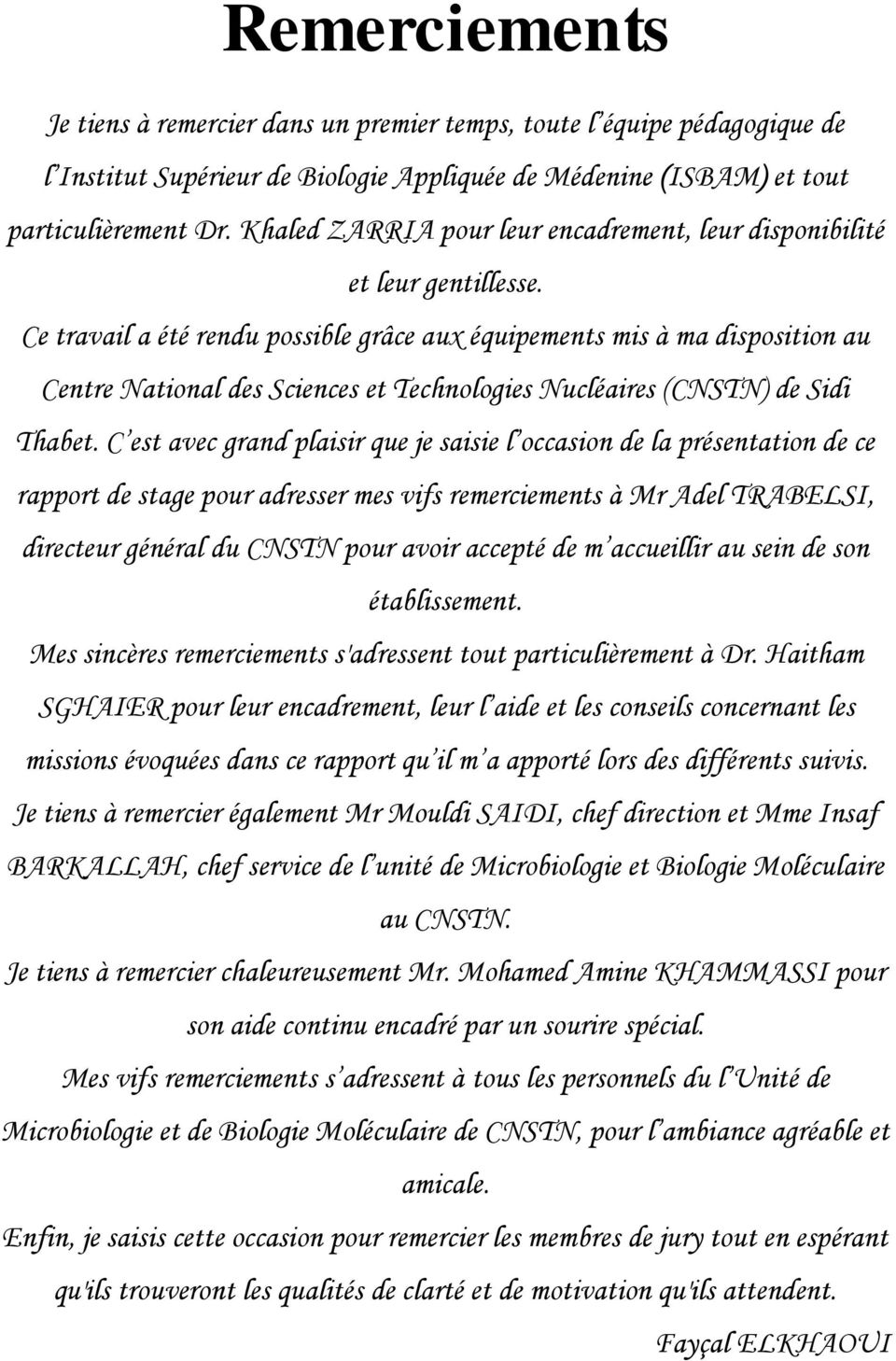 Ce travail a été rendu possible grâce aux équipements mis à ma disposition au Centre National des Sciences et Technologies Nucléaires (CNSTN) de Sidi Thabet.