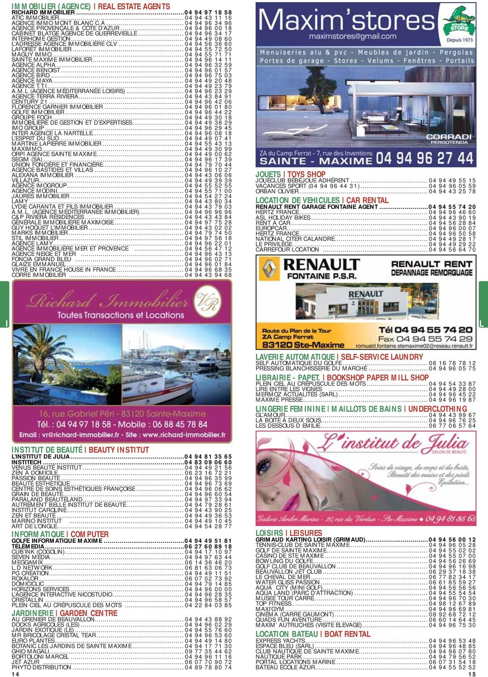 .. 04 94 55 72 50 MAGUY IMMO... 04 94 55 71 71 SAINTE MAXIME IMMOBILIER... 04 94 96 14 11 AGENCE ALPHA... 04 94 96 32 59 AGENCE BENOIST... 04 94 96 01 57 AGENCE BIRD... 04 94 96 75 03 AGENCE MAYA.