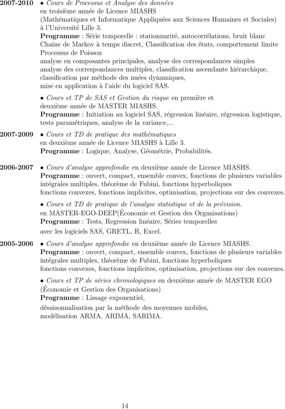 principales, analyse des correspondances simples analyse des correspondances multiples, classification ascendante hiérarchique, classification par méthode des nuées dynamiques, mise en application à