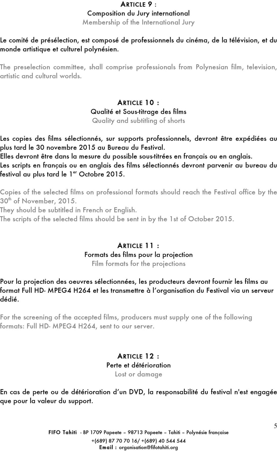 ARTICLE 10 : Qualité et Sous-titrage des films Quality and subtitling of shorts Les copies des films sélectionnés, sur supports professionnels, devront être expédiées au plus tard le 30 novembre 2015