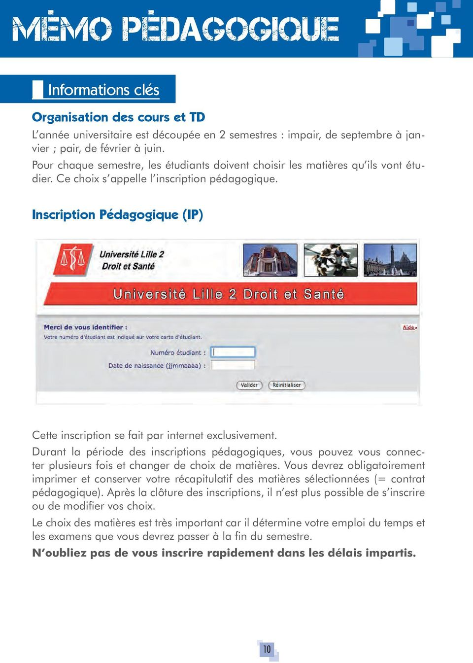 Inscription Pédagogique (IP) Cette inscription se fait par internet exclusivement.