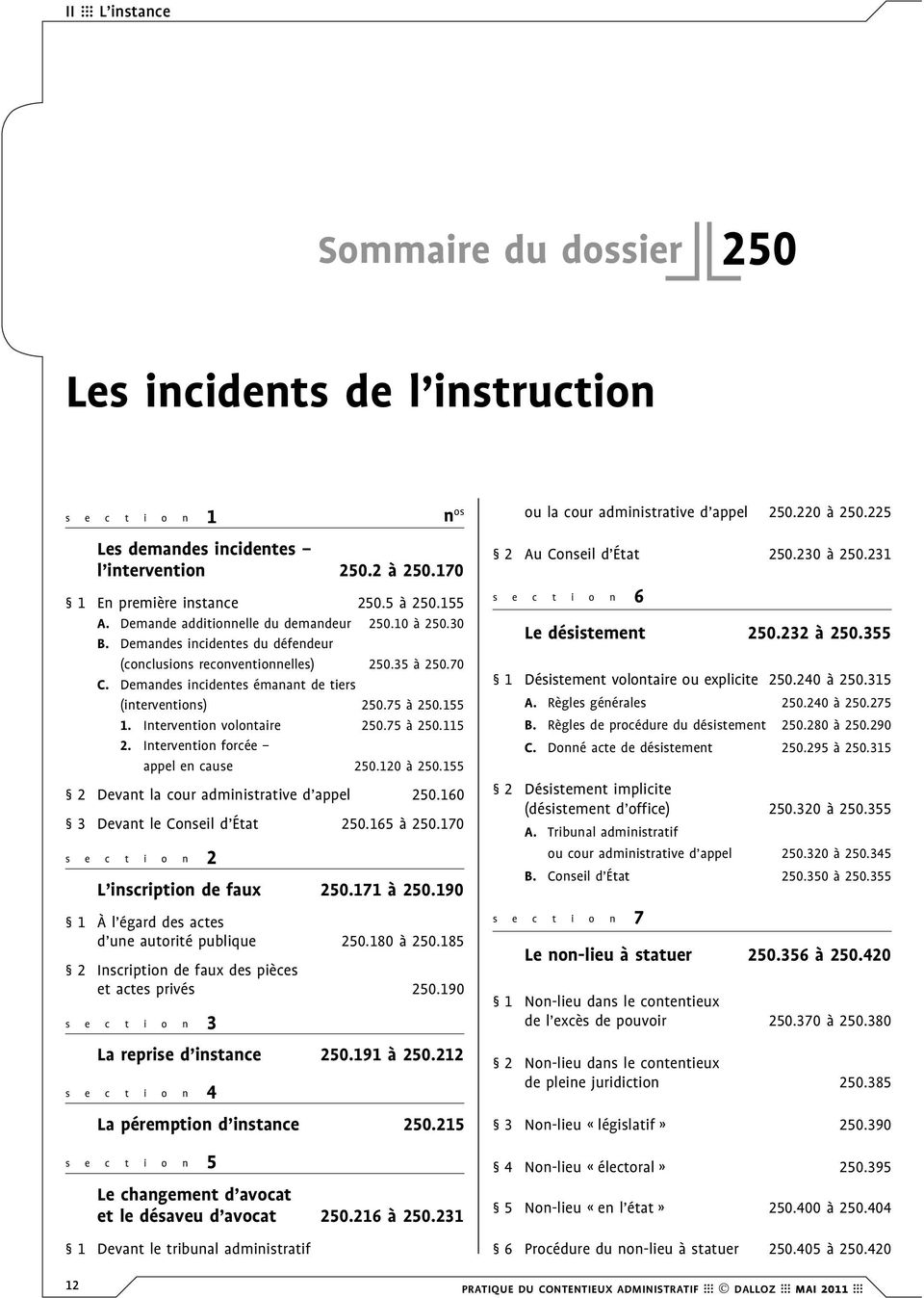 75 à 250.155 1. Intervention volontaire 250.75 à 250.115 2. Intervention forcée appel en cause 250.120 à 250.155 2 Devant la cour administrative d appel 250.160 3 Devant le Conseil d État 250.