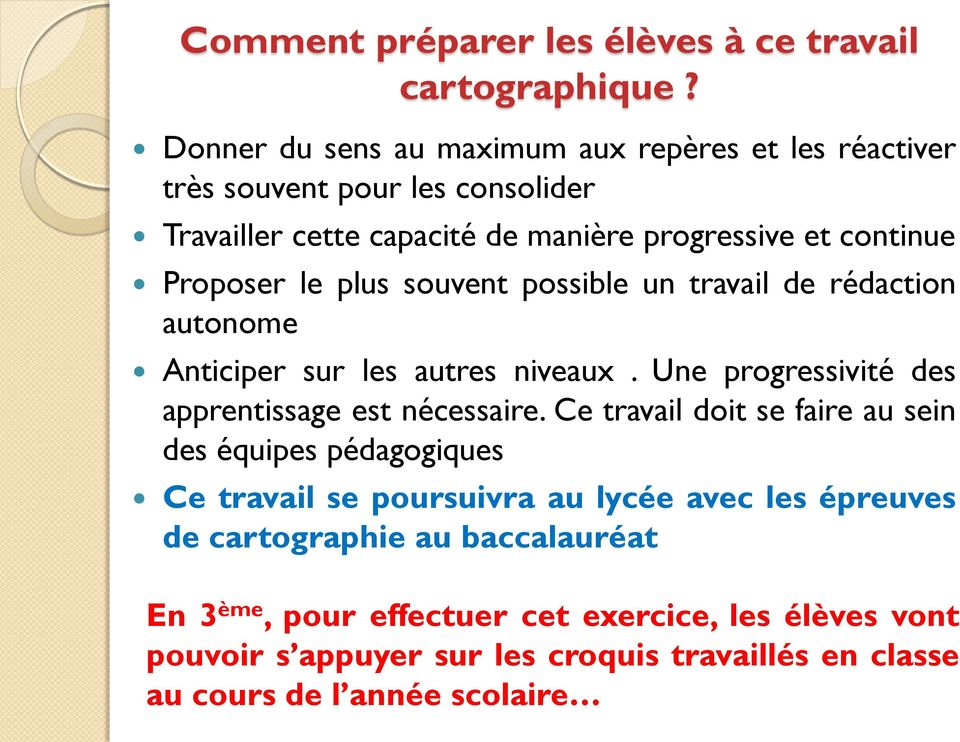 le plus souvent possible un travail de rédaction autonome Anticiper sur les autres niveaux. Une progressivité des apprentissage est nécessaire.