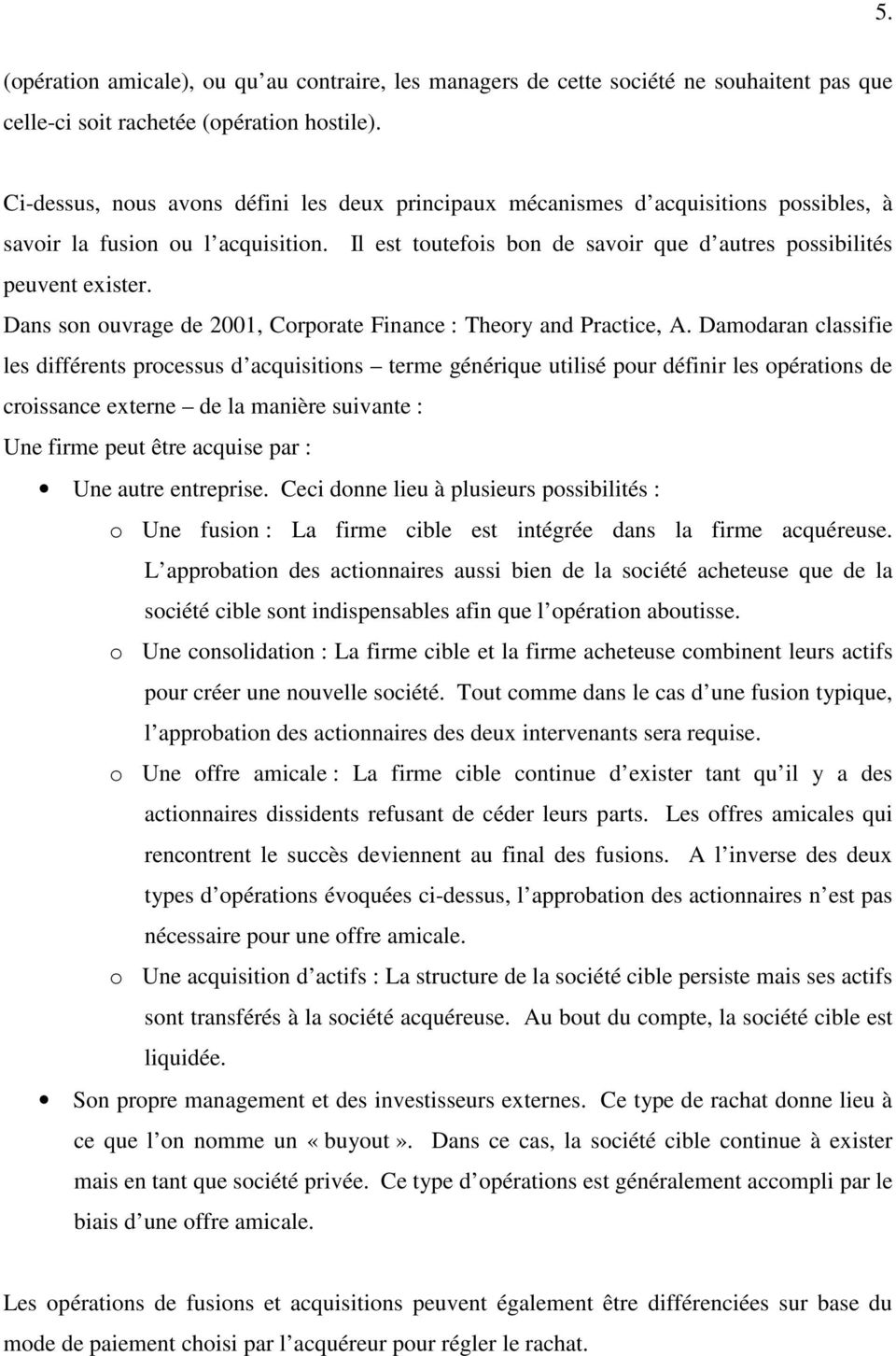 Dans son ouvrage de 2001, Corporate Finance : Theory and Practice, A.