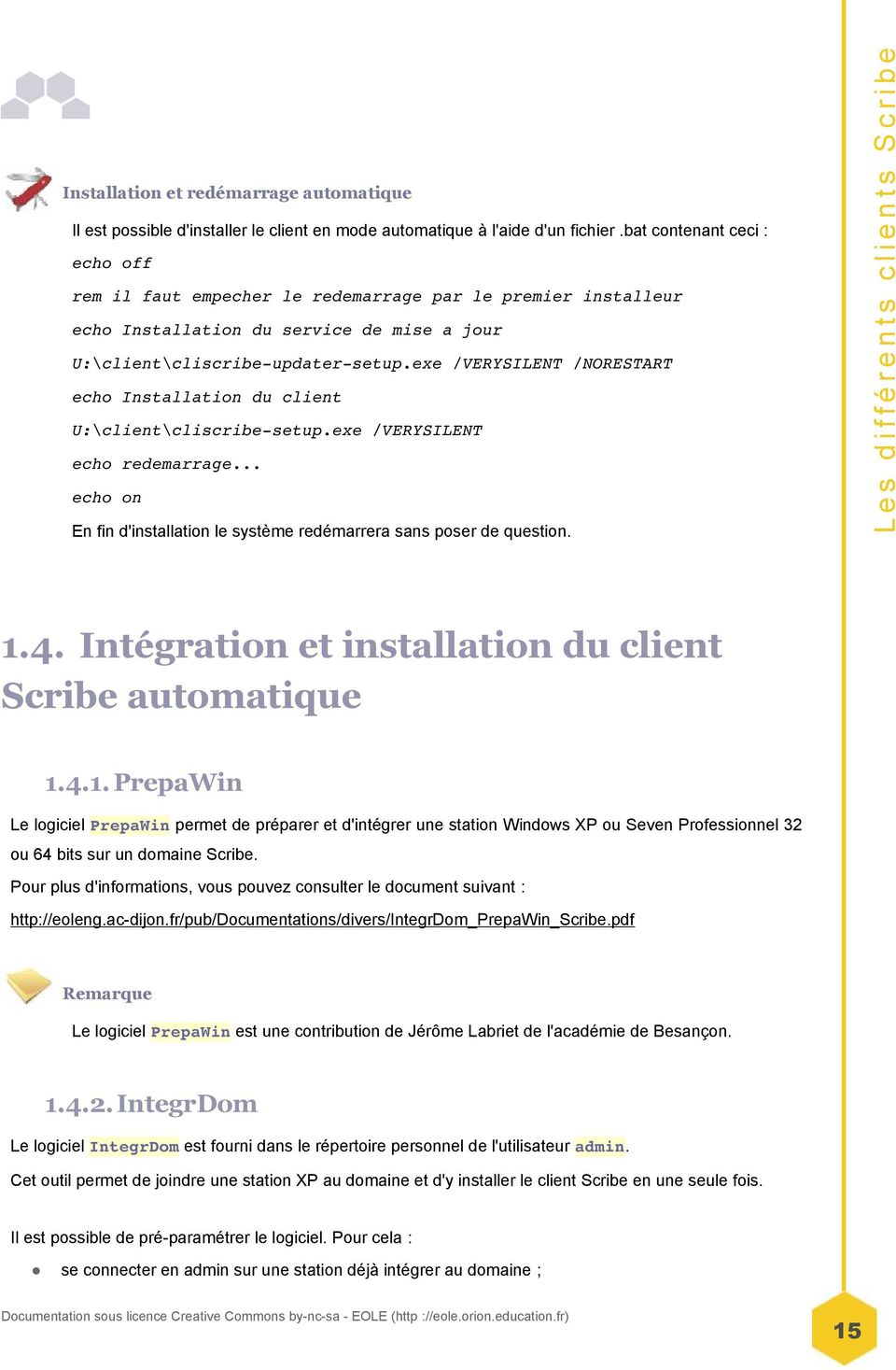 exe /VERYSILENT /NORESTART echo Installation du client U:\client\cliscribe setup.exe /VERYSILENT echo redemarrage... echo on En fin d'installation le système redémarrera sans poser de question. 1.4.
