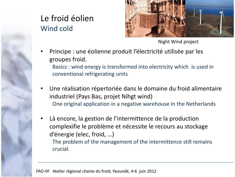 froid alimentaire industriel (Pays Bas, projet Nihgt wind) One original application in a negative warehouse in the Netherlands Là encore, la gestion de l