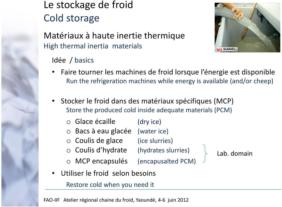 spécifiques (MCP) Store the produced cold inside adequate materials (PCM) o Glace écaille (dry ice) o Bacs à eau glacée (water ice) o Coulis de glace