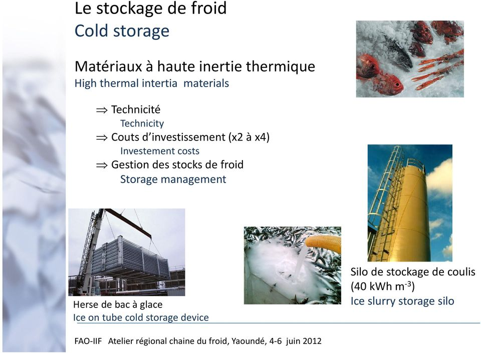Investement costs Gestion des stocks de froid Storage management Herse de bac à