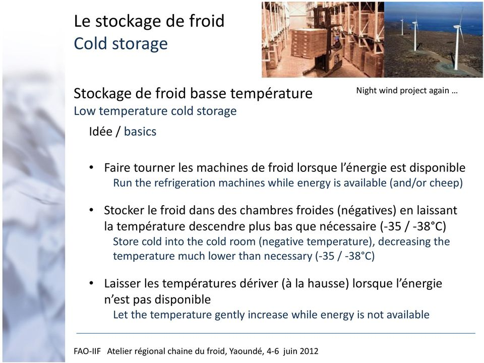 laissant la température descendre plus bas que nécessaire (-35 / -38 C) Store cold into the cold room (negative temperature), decreasing the temperature much lower than