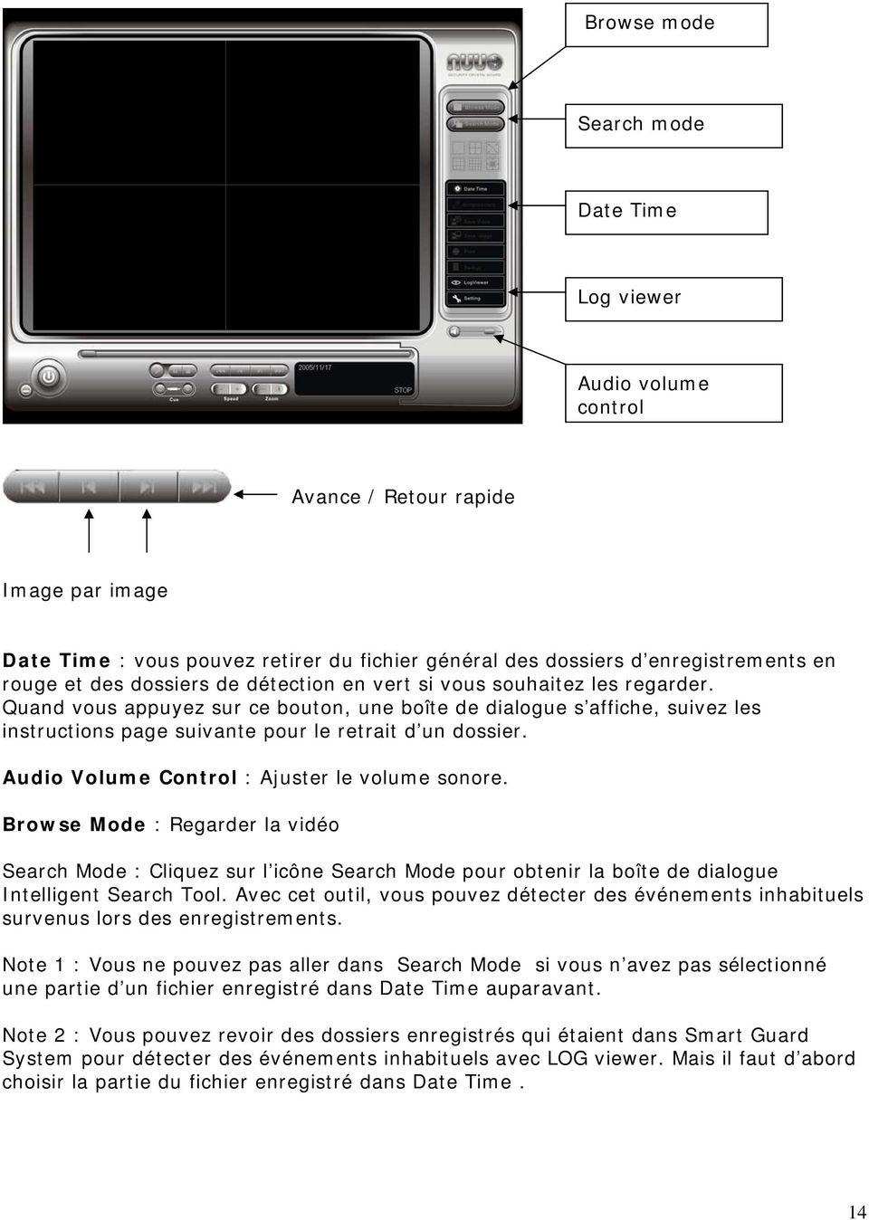 Audio Volume Control : Ajuster le volume sonore. Browse Mode : Regarder la vidéo Search Mode : Cliquez sur l icône Search Mode pour obtenir la boîte de dialogue Intelligent Search Tool.