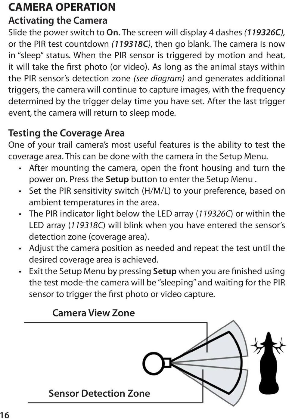 As long as the animal stays within the PIR sensor s detection zone (see diagram) and generates additional triggers, the camera will continue to capture images, with the frequency determined by the