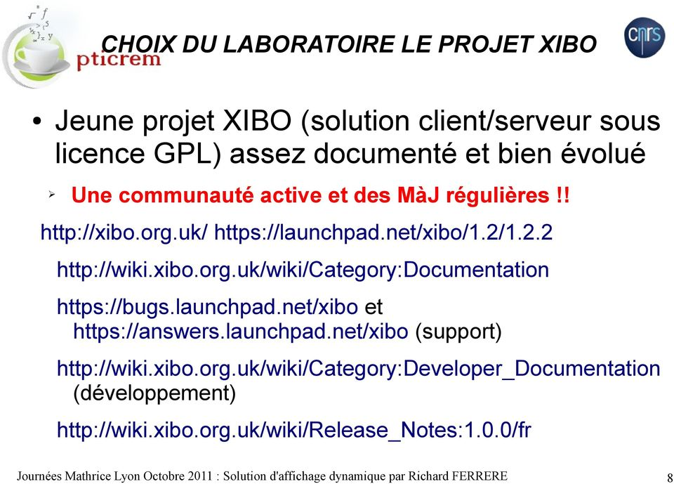 launchpad.net/xibo et https://answers.launchpad.net/xibo (support) http://wiki.xibo.org.