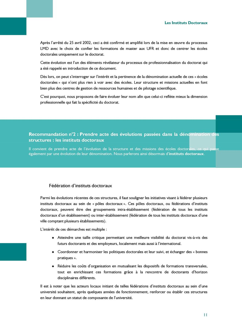 Cette évolution est l un des éléments révélateur du processus de professionnalisation du doctorat qui a été rappelé en introduction de ce document.