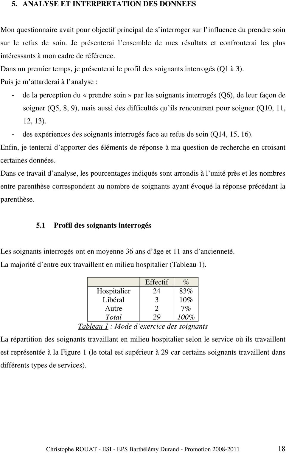 Puis je m attarderai à l analyse : de la perception du «prendre soin» par les soignants interrogés (Q6), de leur façon de soigner (Q5, 8, 9), mais aussi des difficultés qu ils rencontrent pour