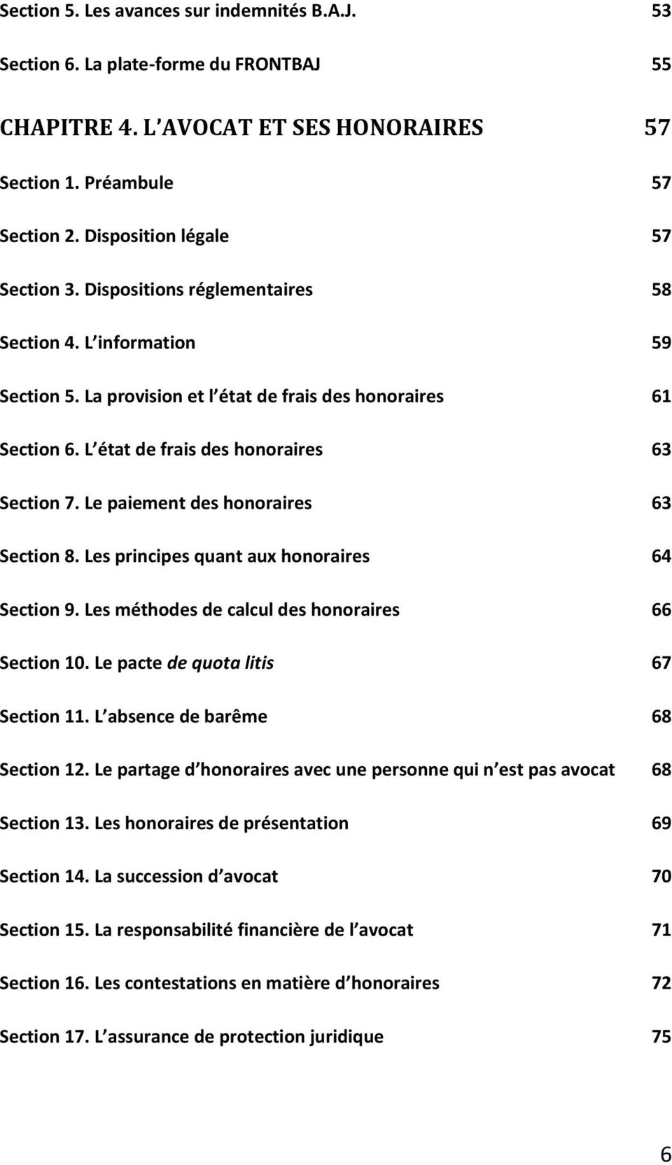 Le paiement des honoraires 63 Section 8. Les principes quant aux honoraires 64 Section 9. Les méthodes de calcul des honoraires 66 Section 10. Le pacte de quota litis 67 Section 11.