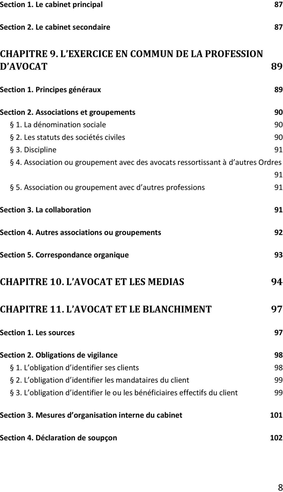 Association ou groupement avec d autres professions 91 Section 3. La collaboration 91 Section 4. Autres associations ou groupements 92 Section 5. Correspondance organique 93 CHAPITRE 10.