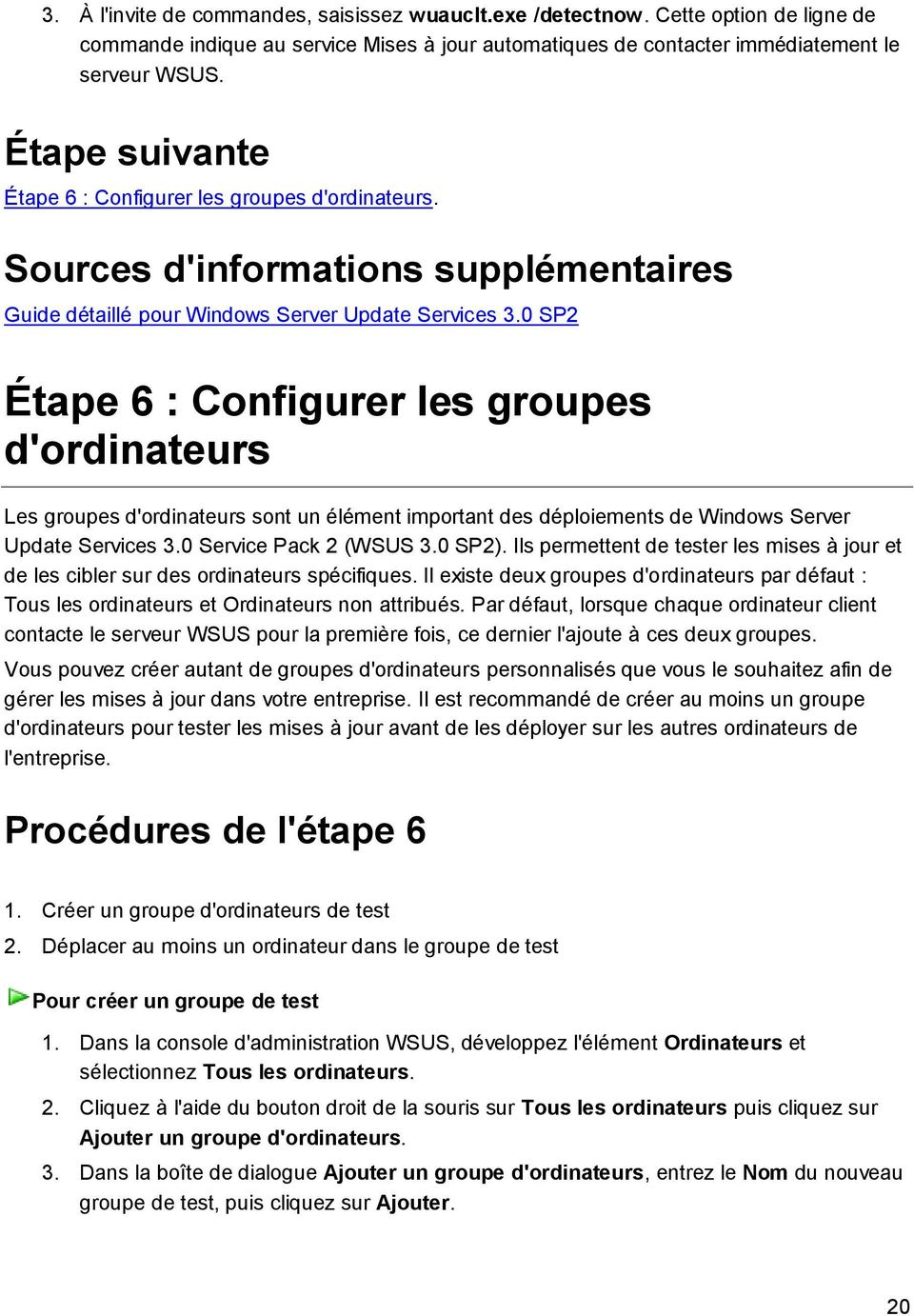 0 SP2 Étape 6 : Configurer les groupes d'ordinateurs Les groupes d'ordinateurs sont un élément important des déploiements de Windows Server Update Services 3.0 Service Pack 2 (WSUS 3.0 SP2).