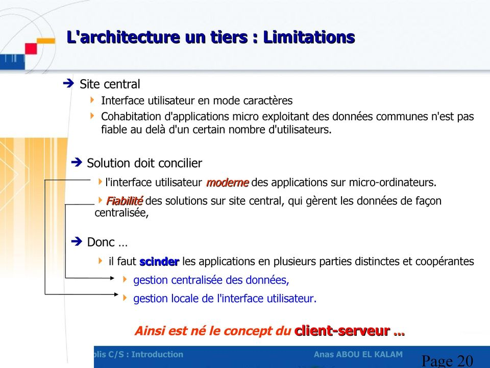 Solution doit concilier l'interface utilisateur moderne des applications sur micro-ordinateurs.