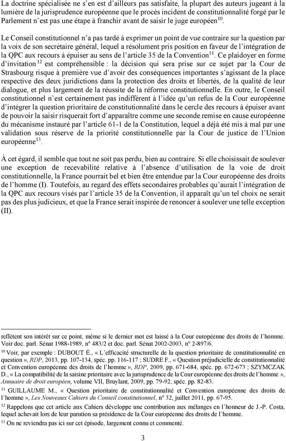 Le Conseil constitutionnel n a pas tardé à exprimer un point de vue contraire sur la question par la voix de son secrétaire général, lequel a résolument pris position en faveur de l intégration de la