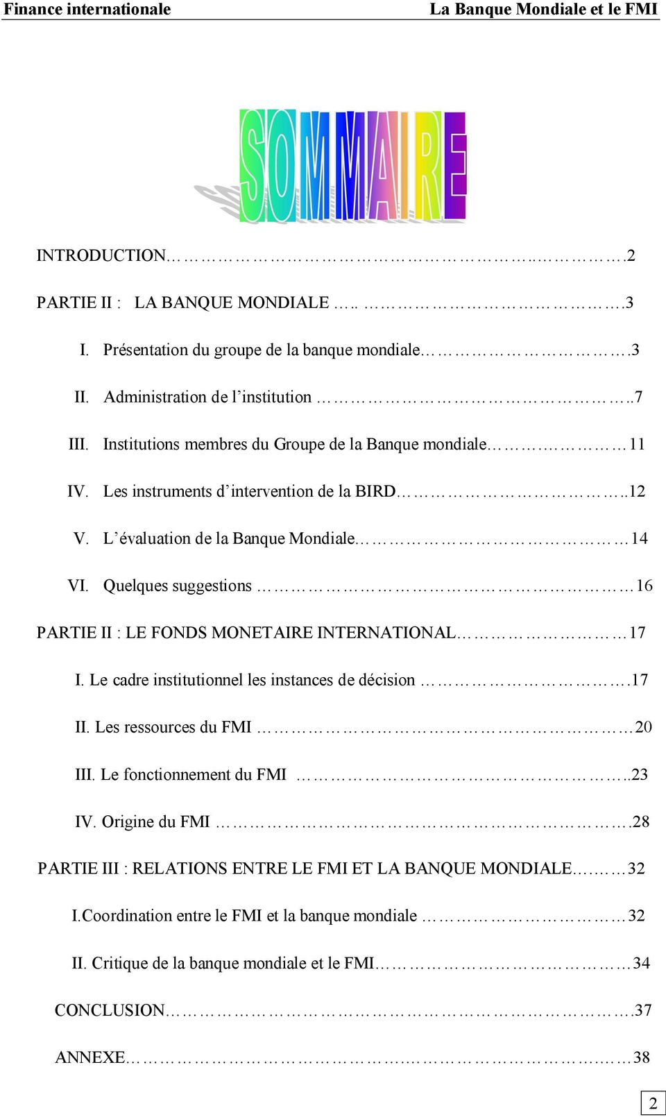 Quelques suggestions 16 PARTIE II : LE FONDS MONETAIRE INTERNATIONAL 17 I. Le cadre institutionnel les instances de décision.17 II. Les ressources du FMI 20 III.