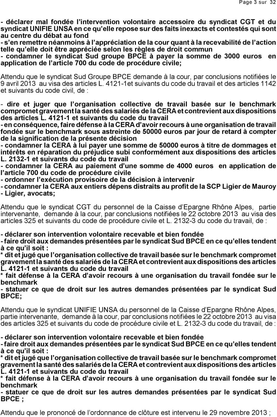 à pay la somme de 3000 euros en application de l article 700 du code de procédure civile; Attendu que le syndicat Sud Groupe BPCE demande à la cour, par conclusions notifiées le 9 avril 2013 au visa