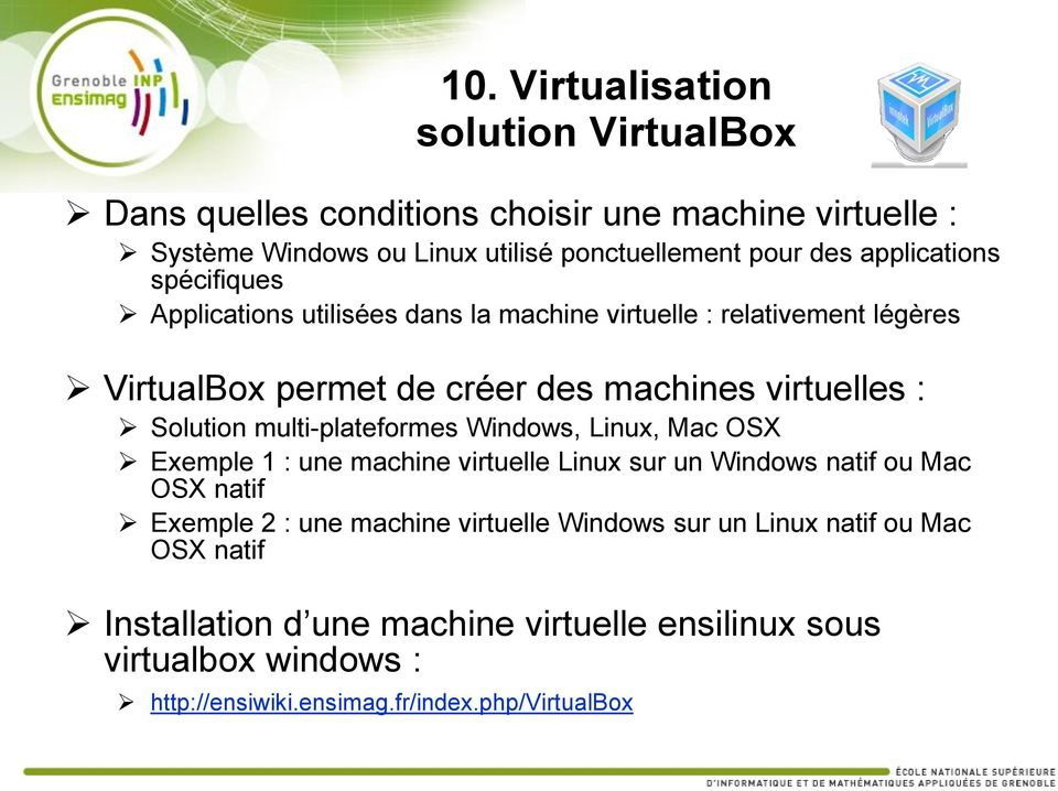 Solution multi-plateformes Windows, Linux, Mac OSX Exemple 1 : une machine virtuelle Linux sur un Windows natif ou Mac OSX natif Exemple 2 : une machine