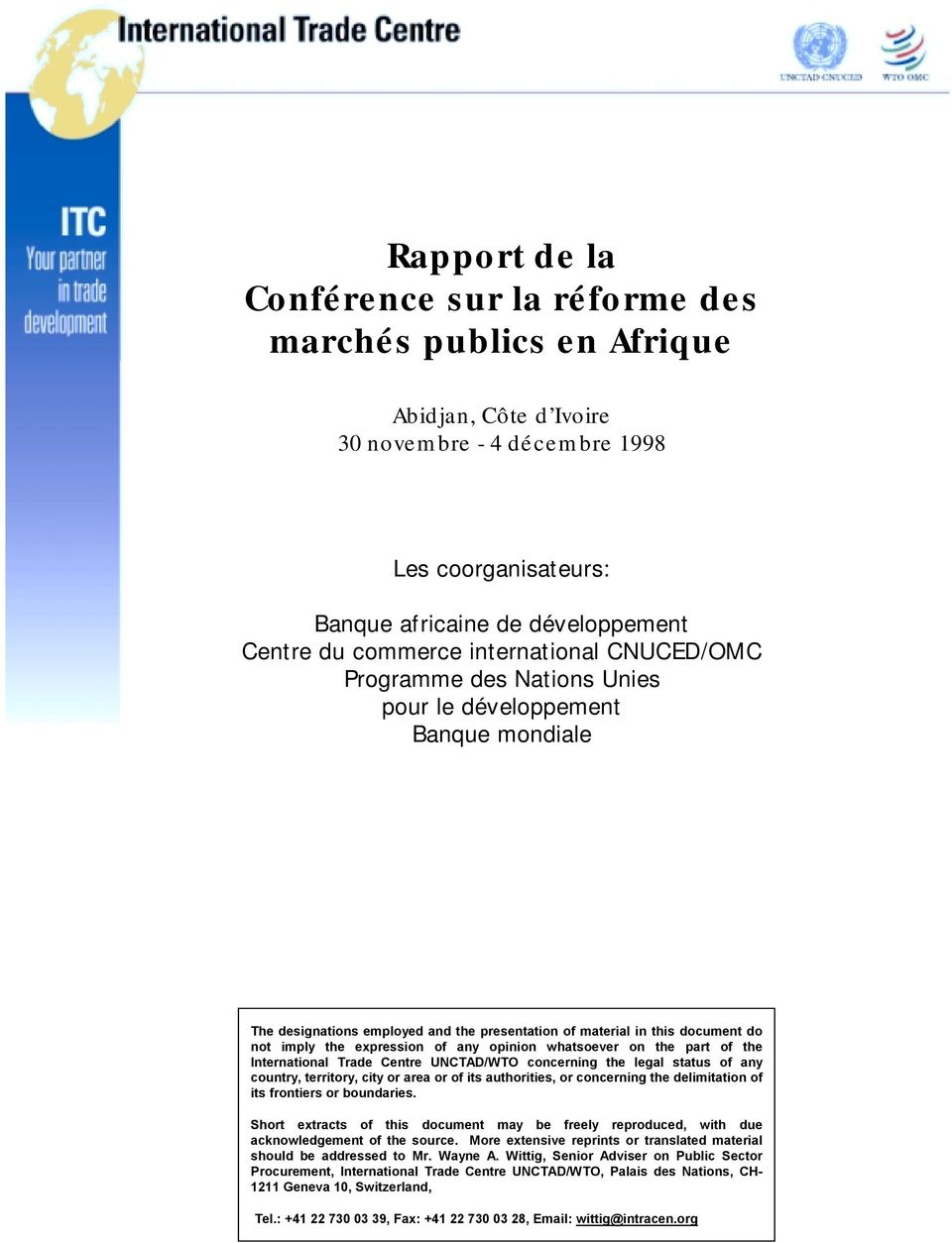 any opinion whatsoever on the part of the International Trade Centre UNCTAD/WTO concerning the legal status of any country, territory, city or area or of its authorities, or concerning the