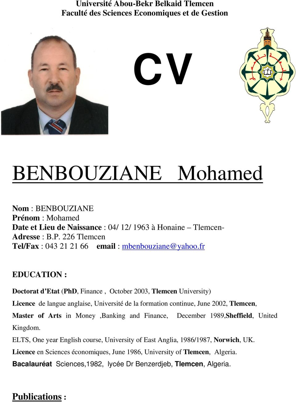 fr EDUCATION : Doctorat d Etat (PhD, Finance, October 2003, Tlemcen University) Licence de langue anglaise, Université de la formation continue, June 2002, Tlemcen, Master of Arts in