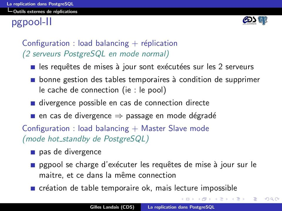 connection directe en cas de divergence passage en mode dégradé Configuration : load balancing + Master Slave mode (mode hot standby de PostgreSQL) pas de