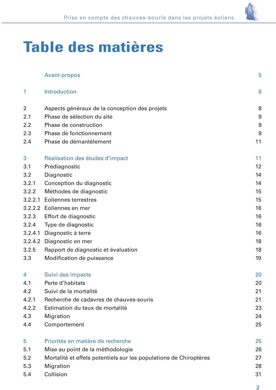 2.2.2 Eoliennes en mer 16 3.2.3 Effort de diagnostic 16 3.2.4 Type de diagnostic 16 3.2.4.1 Diagnostic à terre 16 3.2.4.2 Diagnostic en mer 18 3.2.5 Rapport de diagnostic et évaluation 18 3.