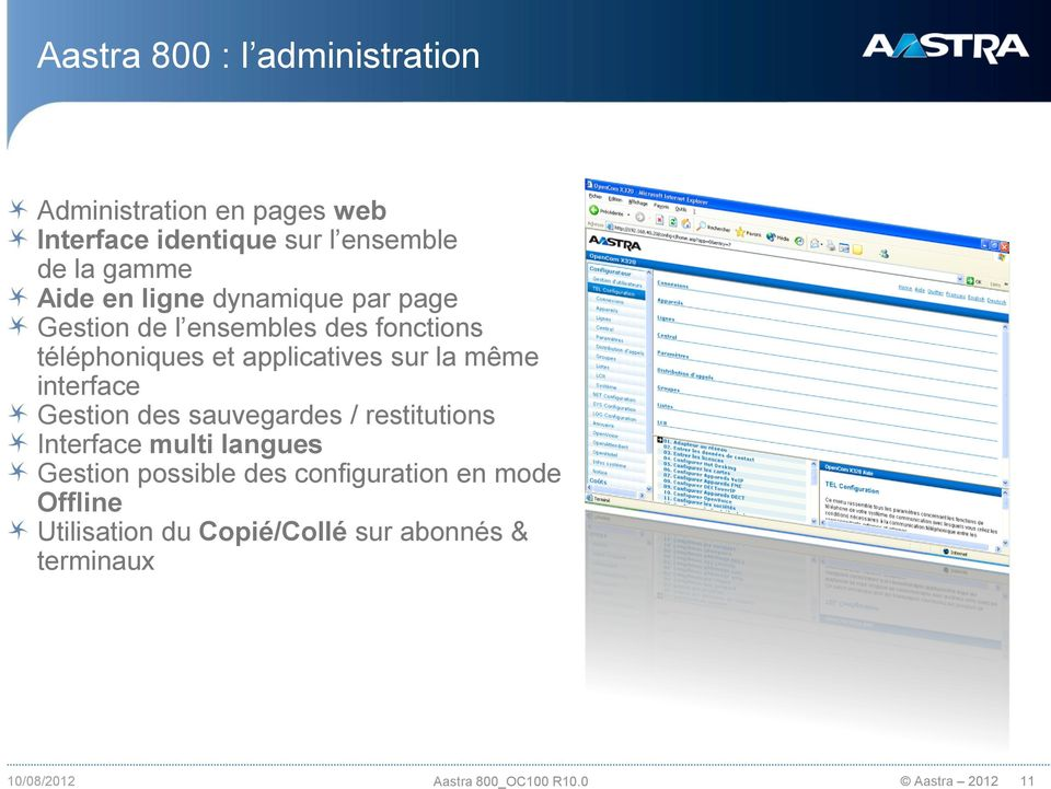 même interface Gestion des sauvegardes / restitutions Interface multi langues Gestion possible des