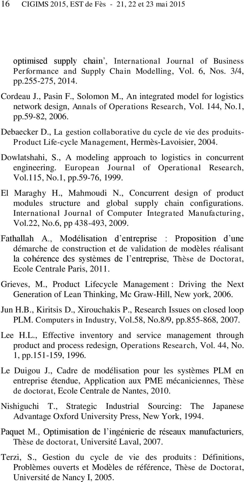 , La gestion collaborative du cycle de vie des produits- Product Life-cycle Management, Hermès-Lavoisier, 2004. Dowlatshahi, S., A modeling approach to logistics in concurrent engineering.