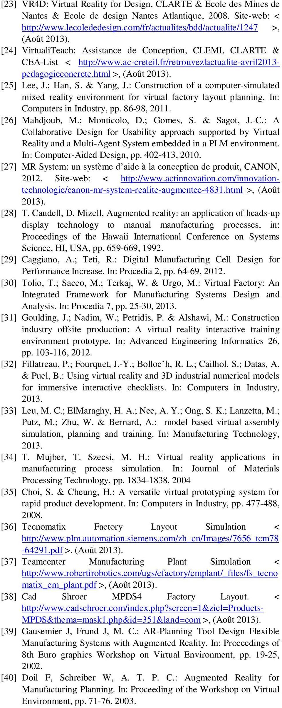 html >, (Août 2013). [25] Lee, J.; Han, S. & Yang, J.: Construction of a computer-simulated mixed reality environment for virtual factory layout planning. In: Computers in Industry, pp. 86-98, 2011.