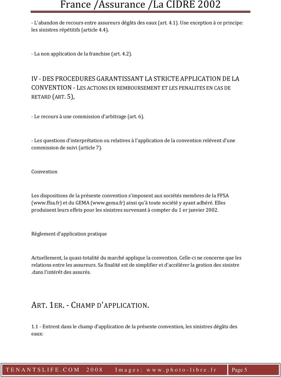 - Les questions d'interprétation ou relatives à l'application de la convention relèvent d'une commission de suivi (article 7).