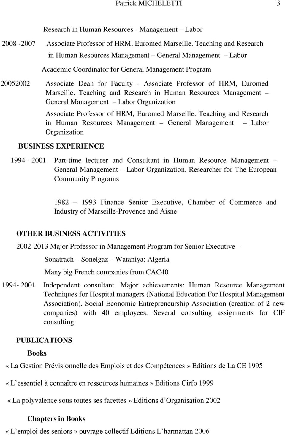 Euromed Marseille. Teaching and Research in Human Resources Management General Management Labor Organization Associate Professor of HRM, Euromed Marseille.