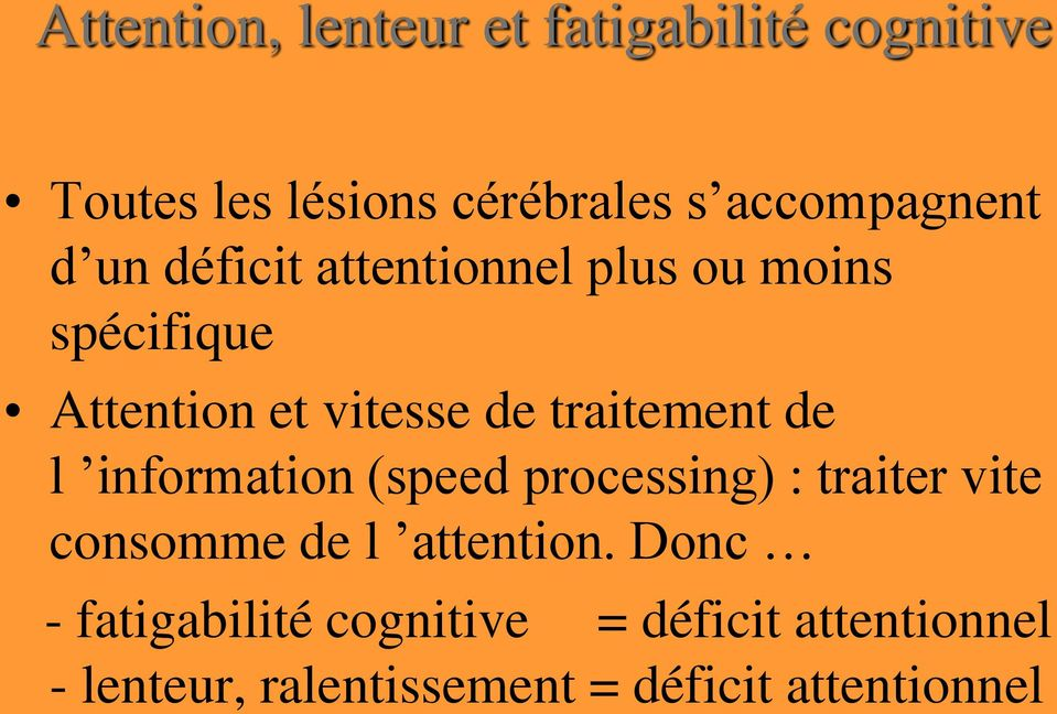traitement de l information (speed processing) : traiter vite consomme de l attention.