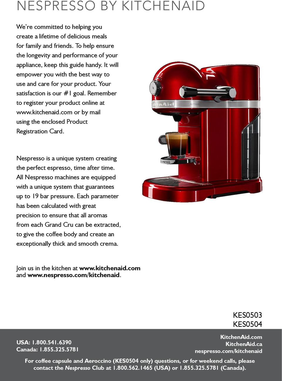 Remember to register your product online at www.kitchenaid.com or by mail using the enclosed Product Registration Card. Nespresso is a unique system creating the perfect espresso, time after time.