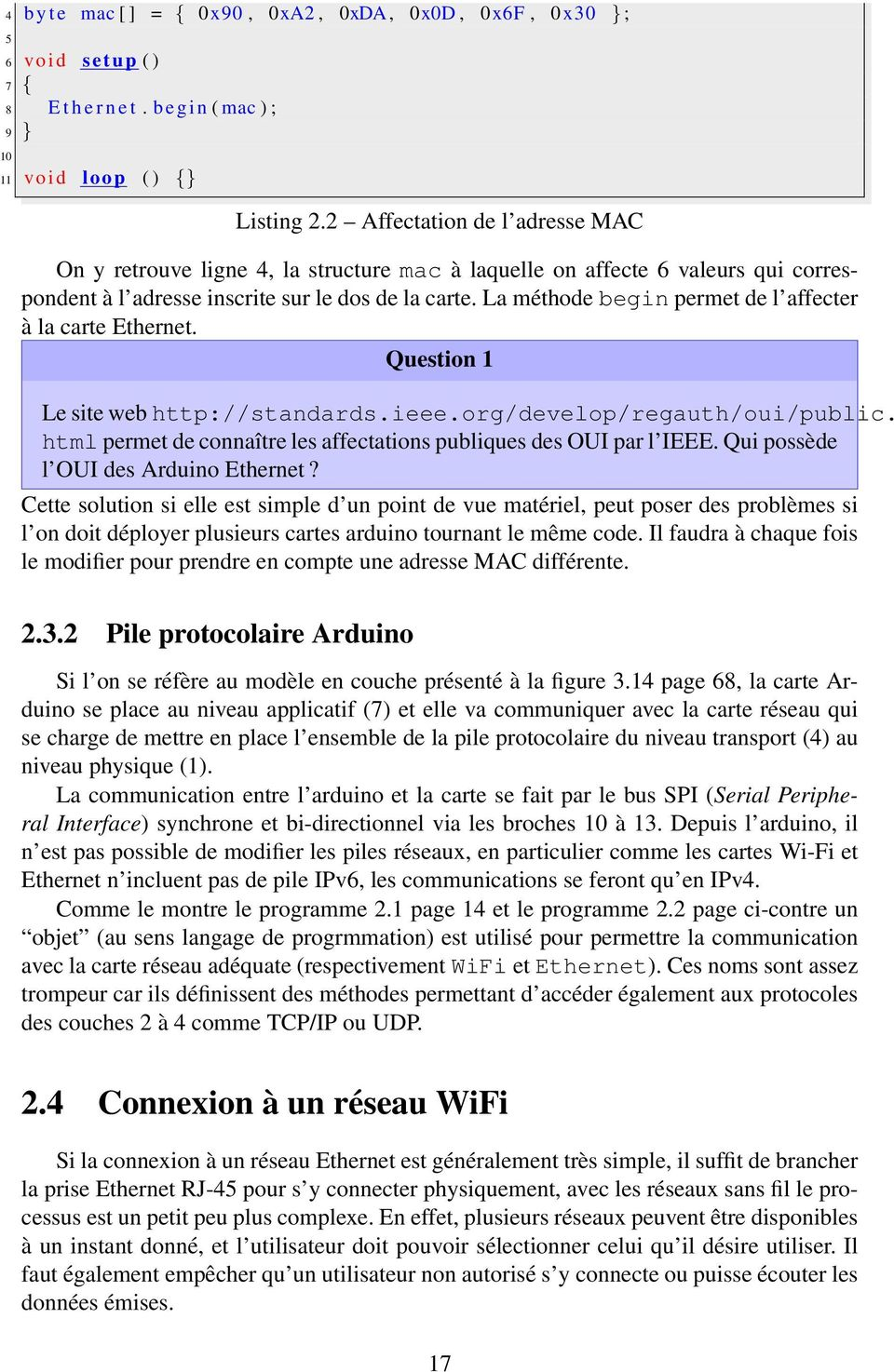La méthode begin permet de l affecter à la carte Ethernet. Question 1 Le site web http://standards.ieee.org/develop/regauth/oui/public.