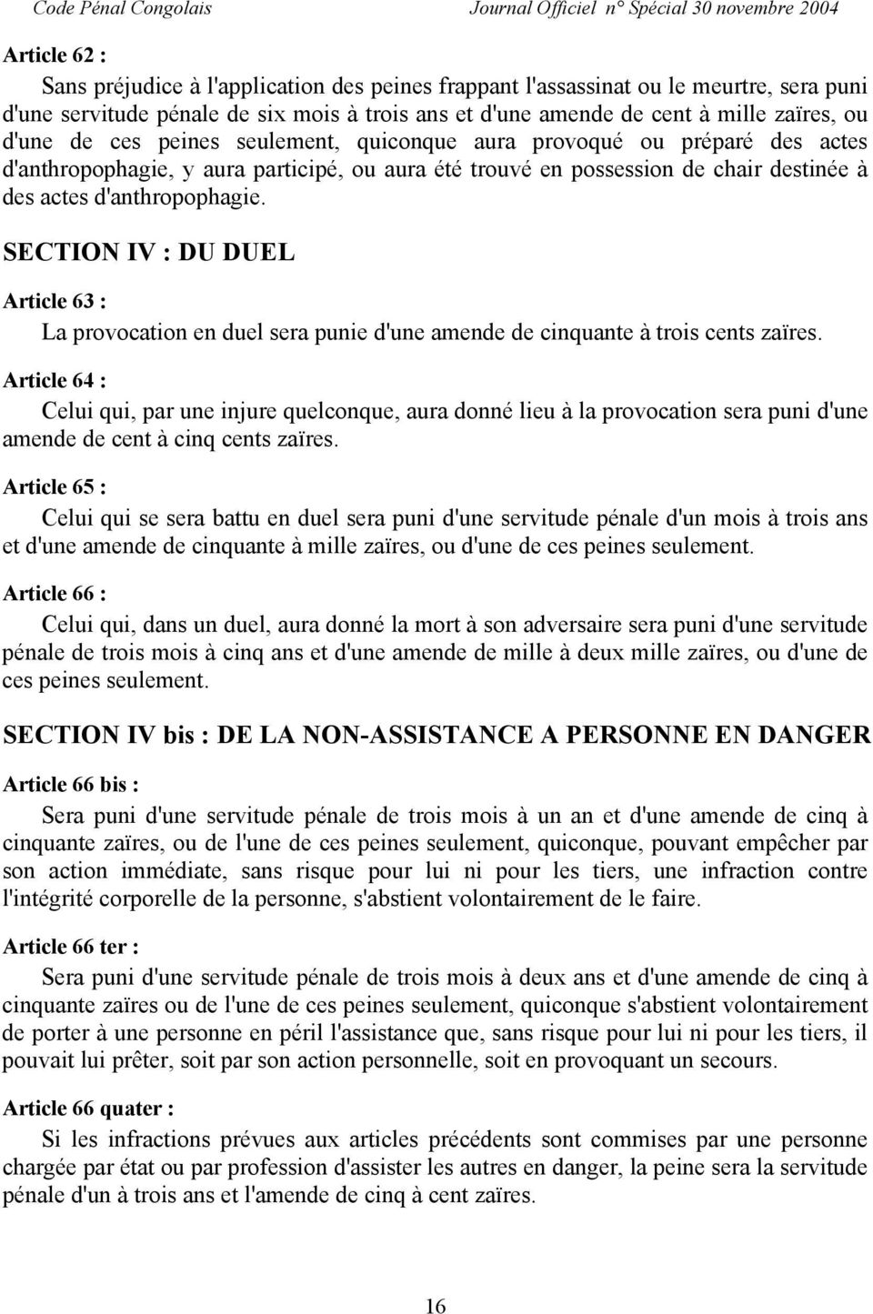 SECTION IV : DU DUEL Article 63 : La provocation en duel sera punie d'une amende de cinquante à trois cents zaïres.