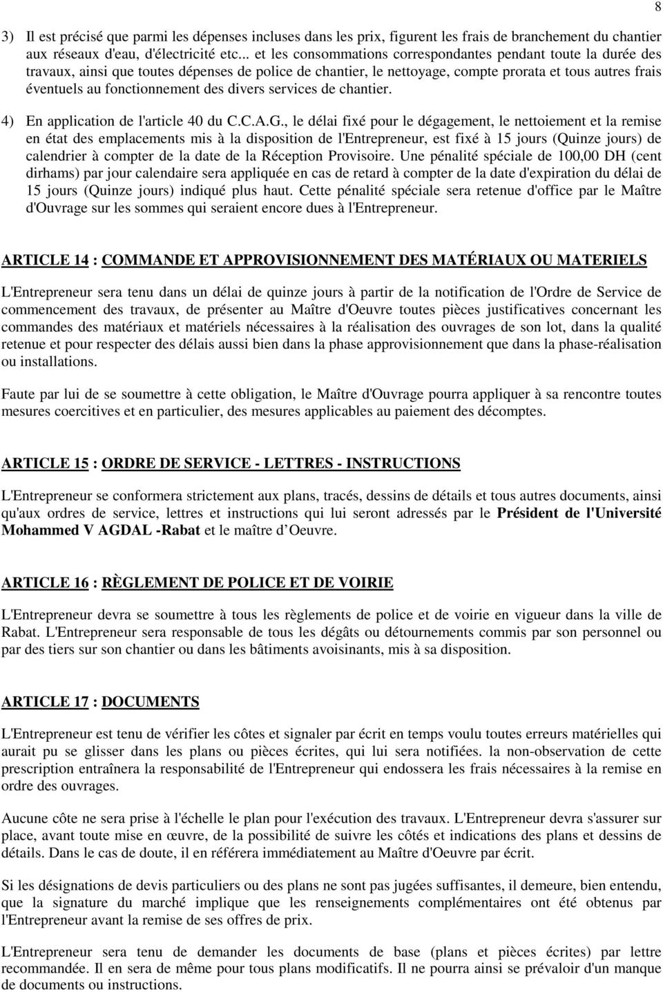 fonctionnement des divers services de chantier. 4) En application de l'article 40 du C.C.A.G.